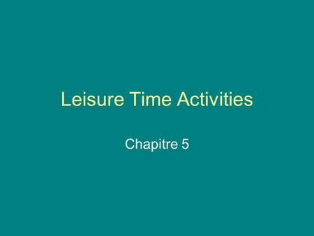 Leisure Time Activities Chapitre 5 Asking or telling what you like or dislike--Review Tu aimes ______________? Tu aimes __________ ou ___________? Jaime.