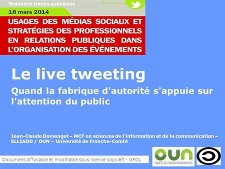 Le live tweeting Quand la fabrique d'autorité s'appuie sur l'attention du public Jean-Claude Domenget – MCF en sciences de linformation et de la communication.