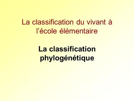La classification du vivant à lécole élémentaire La classification phylogénétique.