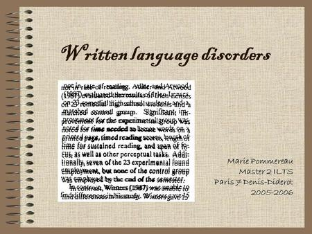 Written language disorders Marie Pommereau Master 2 ILTS Paris 7 Denis-Diderot 2005-2006.