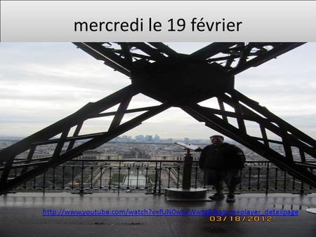 Mercredi le 19 février http://www.youtube.com/watch?v=fUN0w6vWwtg&feature=player_detailpage.