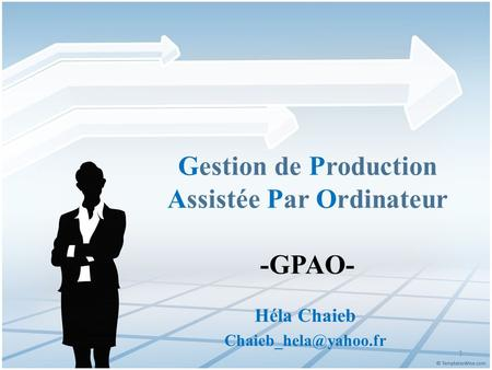 Gestion de Production Assistée Par Ordinateur -GPAO- Héla Chaieb 1.