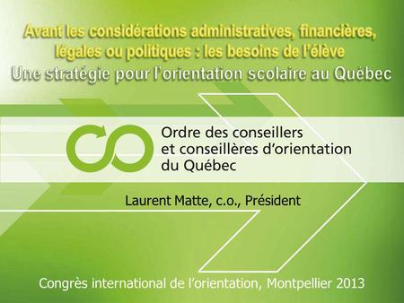 Laurent Matte, c.o., Président Congrès international de lorientation, Montpellier 2013.