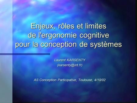 Enjeux, rôles et limites de l'ergonomie cognitive pour la conception de systèmes Laurent KARSENTY AS Conception Participative, Toulouse,