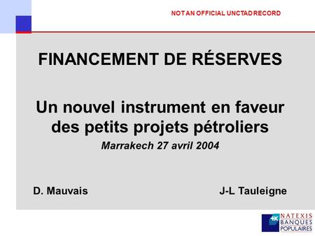 PERSPECTIVES OF RESERVE BASED LENDING IN DEVELOPING COUNTRIES FINANCEMENT DE RÉSERVES Un nouvel instrument en faveur des petits projets pétroliers Marrakech.