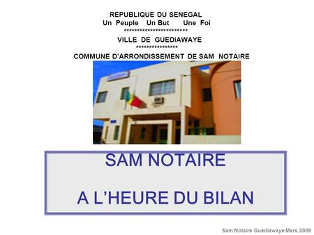 REPUBLIQUE DU SENEGAL Un Peuple Un But Une Foi ************************ VILLE DE GUEDIAWAYE **************** COMMUNE DARRONDISSEMENT DE SAM NOTAIRE SAM.
