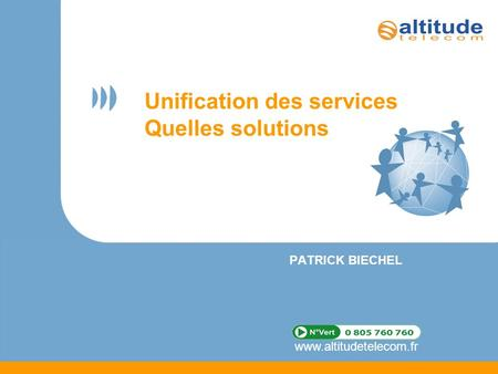 Www.altitudetelecom.fr Unification des services Quelles solutions PATRICK BIECHEL.