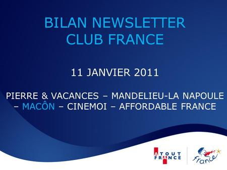 BILAN NEWSLETTER CLUB FRANCE 11 JANVIER 2011 PIERRE & VACANCES – MANDELIEU-LA NAPOULE – MACÔN – CINEMOI – AFFORDABLE FRANCE.