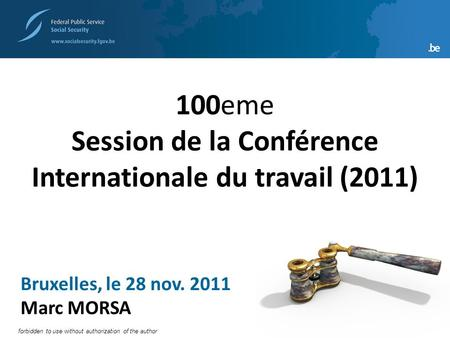 1 forbidden to use without authorization of the author Bruxelles, le 28 nov. 2011 Marc MORSA Direction générale Appui Stratégique 100eme Session de la.