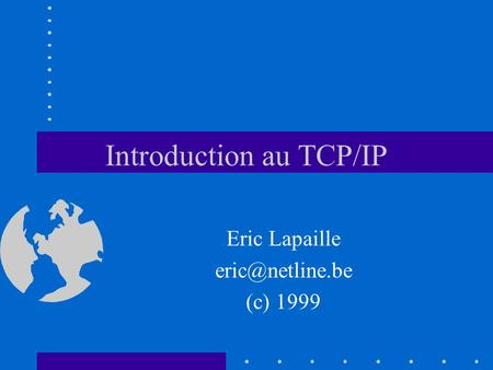 Introduction au TCP/IP Eric Lapaille (c) 1999.