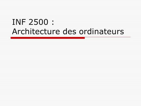 INF 2500 : Architecture des ordinateurs. Chapitre 1 : Introduction.