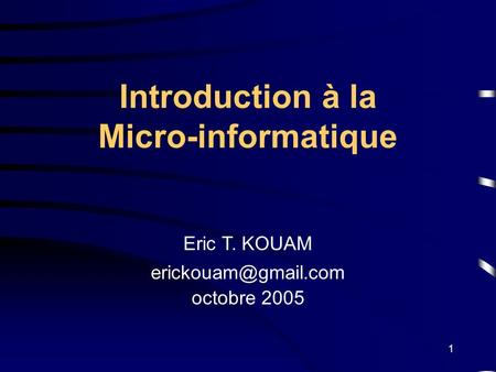 1 Introduction à la Micro-informatique Eric T. KOUAM octobre 2005.