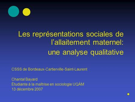 Les représentations sociales de lallaitement maternel: une analyse qualitative CSSS de Bordeaux-Cartierville-Saint-Laurent Chantal Bayard Étudiante à la.