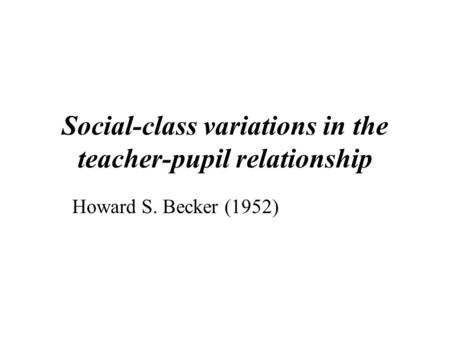 Social-class variations in the teacher-pupil relationship