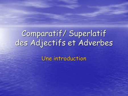 Comparatif/ Superlatif des Adjectifs et Adverbes