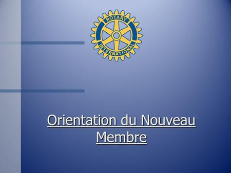 Orientation du Nouveau Membre. Orientation des Participants n Introductions n Nom n Classification n Proposant.