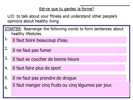 Est-ce que tu gardes la forme? L/O: to talk about your fitness and understand other peoples opinions about healthy living STARTER: Rearrange the following.