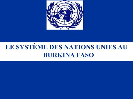 LE SYSTÈME DES NATIONS UNIES AU BURKINA FASO. PLAN 1.Niveau institutionnel 2.Niveau opérationnel 3.Partenariat entre Assemblée Nationale et SNU 4.Perspectives.