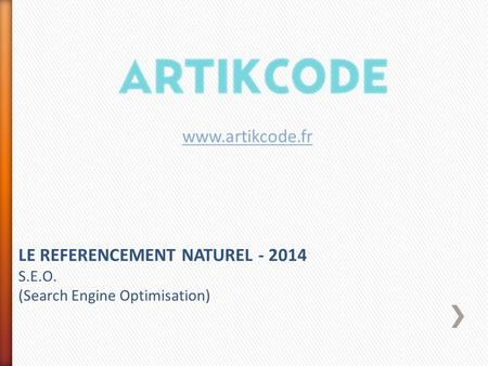 LE REFERENCEMENT NATUREL - 2014 S.E.O. (Search Engine Optimisation) www.artikcode.fr.