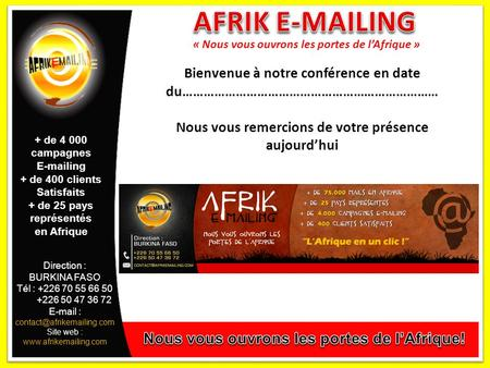 Direction : BURKINA FASO Tél : +226 70 55 66 50 +226 50 47 36 72   Site web :  + de 4 000 campagnes.
