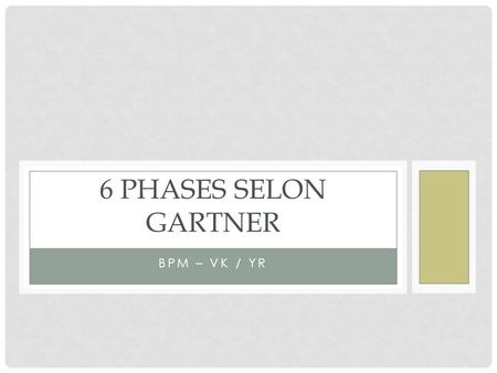6 phases selon Gartner BPM – VK / YR.
