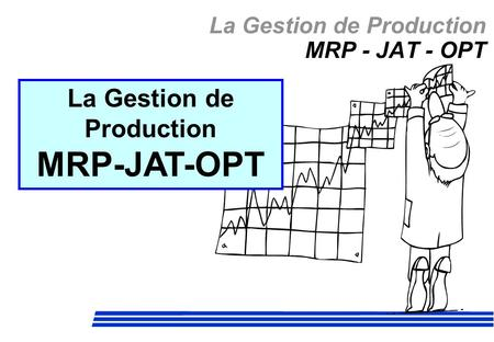 La Gestion de Production MRP-JAT-OPT La Gestion de Production MRP - JAT - OPT.