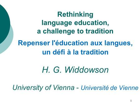 Rethinking language education, a challenge to tradition Repenser l'éducation aux langues, un défi à la tradition H. G. Widdowson University of Vienna -