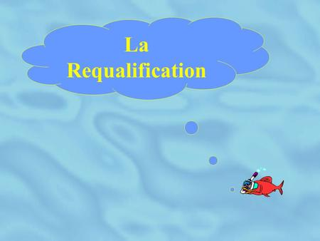 La Requalification.