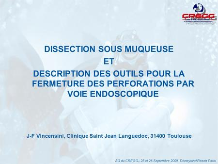 DISSECTION SOUS MUQUEUSE ET DESCRIPTION DES OUTILS POUR LA FERMETURE DES PERFORATIONS PAR VOIE ENDOSCOPIQUE J-F Vincensini, Clinique Saint Jean Languedoc,