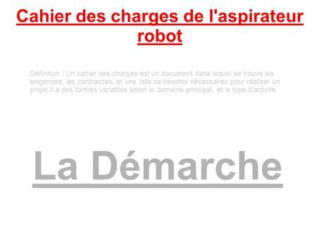 Le robot aspirateur si1 lhuillier durand ppt t l charger - Cahier des charges definition ...