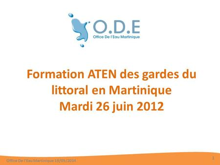 Formation ATEN des gardes du littoral en Martinique Mardi 26 juin 2012 Office De lEau Martinique 19/05/2014 1.
