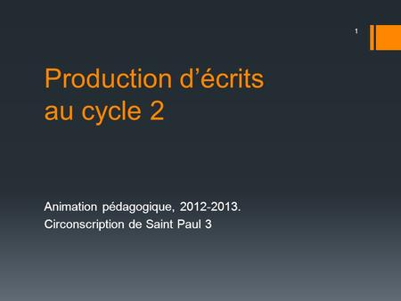 Production décrits au cycle 2 Animation pédagogique, 2012-2013. Circonscription de Saint Paul 3 1.