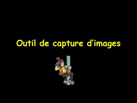 Outil de capture d'images