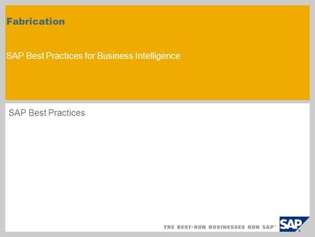 Fabrication SAP Best Practices for Business Intelligence SAP Best Practices.