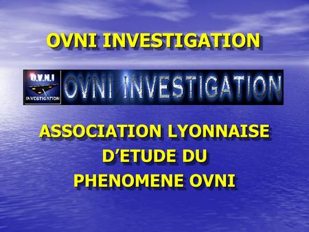 ASSOCIATION LYONNAISE DETUDE DU PHENOMENE OVNI ASSOCIATION LYONNAISE DETUDE DU PHENOMENE OVNI OVNI INVESTIGATION.