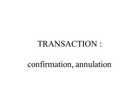TRANSACTION : confirmation, annulation. transactions : début transactionSET TRANSACTION SAVEPOINT annulerROLLBACK fin transactionCOMMIT.