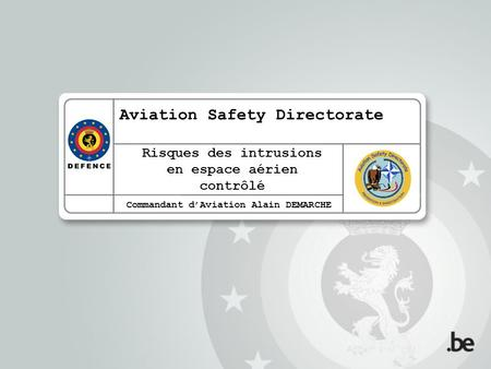 Aviation Safety Directorate Commandant dAviation Alain DEMARCHE Risques des intrusions en espace aérien contrôlé
