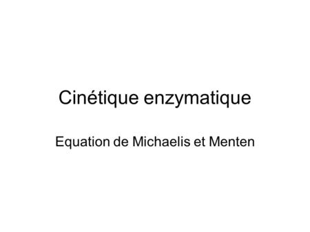 Cinétique enzymatique Equation de Michaelis et Menten.