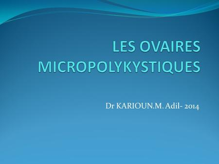 Dr KARIOUN.M. Adil- 2014. LA CAUSE LA PLUS FREQUENTE DINFERTILITE.