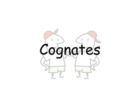 Cognates Un cognat = __________________________ A word that looks and/or sounds similar in two languages.