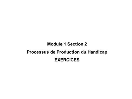 Module 1 Section 2 Processus de Production du Handicap EXERCICES.