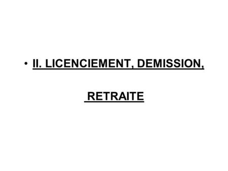 II. LICENCIEMENT, DEMISSION,