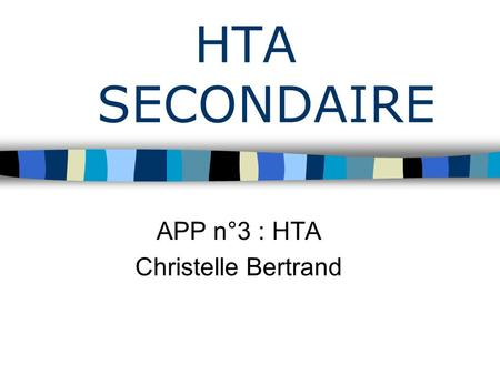 HTA SECONDAIRE APP n°3 : HTA Christelle Bertrand.