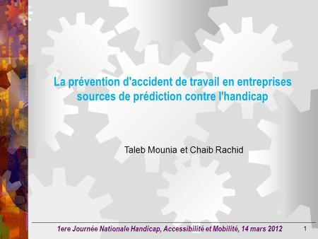 Taleb Mounia et Chaib Rachid 1 La prévention d'accident de travail en entreprises sources de prédiction contre l'handicap 1ere Journée Nationale Handicap,