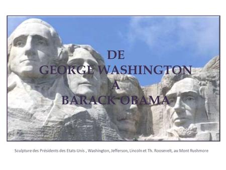 Sculpture des Présidents des Etats-Unis, Washington, Jefferson, Lincoln et Th. Roosevelt, au Mont Rushmore DE GEORGE WASHINGTON A BARACK OBAMA.