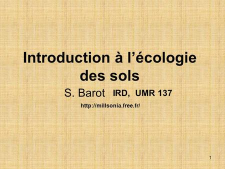 1 Introduction à lécologie des sols IRD, UMR 137 S. Barot