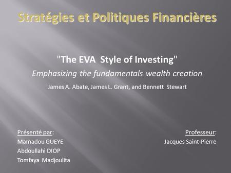 Stratégies et Politiques Financières The EVA Style of Investing Emphasizing the fundamentals wealth creation James A. Abate, James L. Grant, and Bennett.