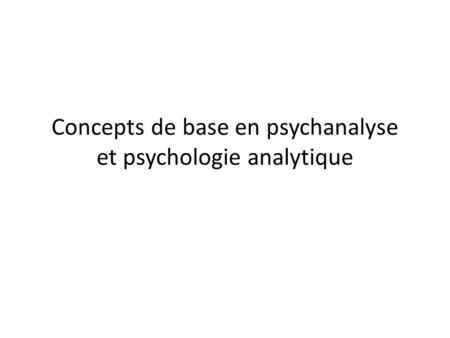 Concepts de base en psychanalyse et psychologie analytique.