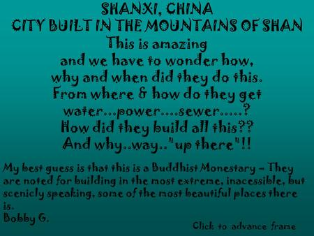 SHANXI, CHINA CITY BUILT IN THE MOUNTAINS OF SHAN This is amazing and we have to wonder how, why and when did they do this. From where & how do they get.