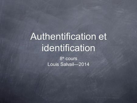 Authentification et identification 8 e cours Louis Salvail2014.